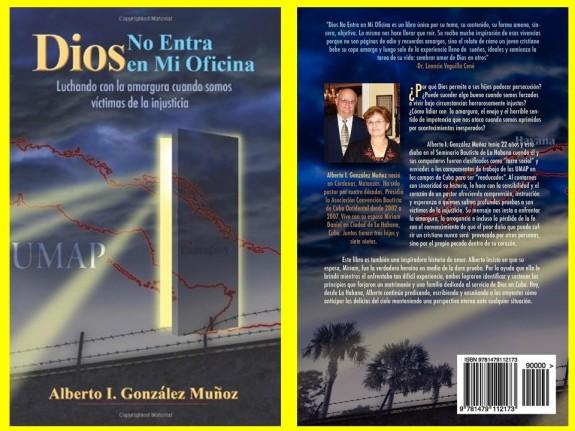 ALBERTO I. GONZALEZ MUÑOZ. DIOS NO ENTRA EN MI OFICINA. LUCHANDO CON LA AMARGURA CUANDO SOMOS VICTIMAS DE LA INJUSTICIA. UMAP. Cuba, campo de concentración
