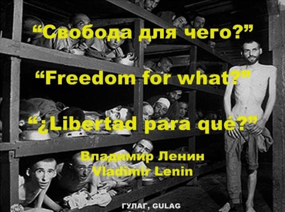 ВЛАДИМИР ЛЕНИН, VLADIMIR LENIN. СВОБОДА ДЛЯ ЧЕГО, FREEDOM FOR WHAT, LIBERTAD PARA QUÉ. ГУЛАГ, GULAG