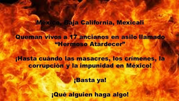 IMAGOLOGÍA, MEXICANOS, LATINOS, HISPANOS, ELECCIONES, BARBARIE. Queman vivos a 17 ancianos en asilo llamado Hermoso Atardecer