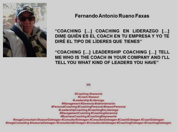 FERNANDO ANTONIO RUANO FAXAS. COACHING, LEADERSHIP COACHING, TELL ME WHO IS THE COACH IN YOUR COMPANY AND I'LL TELL YOU WHAT KIND OF LEADERS YOU HAVE