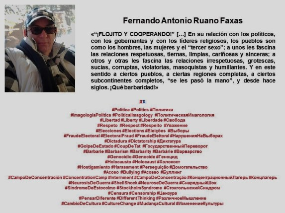FERNANDO ANTONIO RUANO FAXAS. Politica, elecciones, fraude electoral, libertad, respeto, dictadura, derechos, golpe de estado, sindrome de estocolmo, bullying, campo de concentración, genocidio, barbarie, holocaust