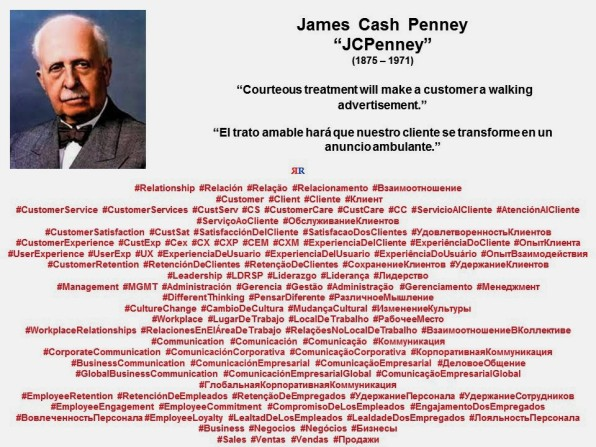 PAULINA RENDON AGUILAR. James Cash Penney, JCPenney. Courteous treatment will make a customer a walking advertisement. El trato amable hará que nuestro cliente se transforme en un anuncio ambulante.