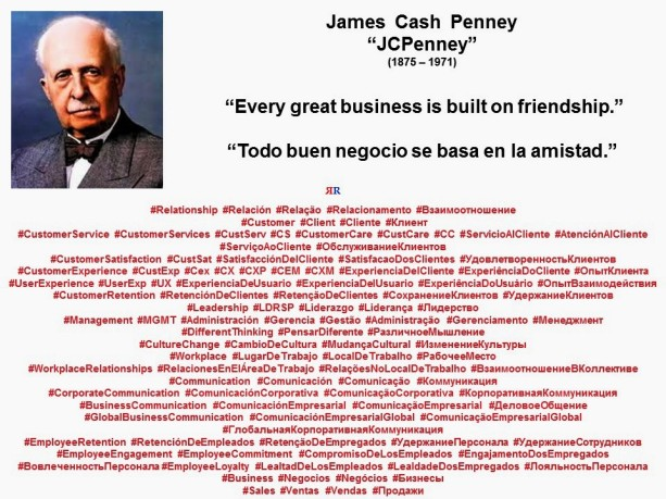 PAULINA RENDON AGUILAR. James Cash Penney, JCPenney. Every great business is built on friendship. Todo buen negocio se basa en la amistad.