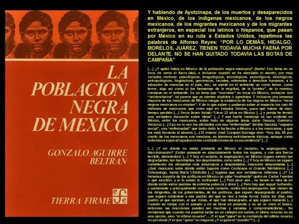 Fernando Antonio Ruano Faxas. GONZALO AGUIRRE BELTRAN, LA POBLACION NEGRA DE MEXICO. RACISMO, SEGREGACION, AYOTZINAPA, IGUALA, MUERTOS, DESAPARECIDOS, MIGRACION, MIGRANTES, CORRUPCION, IMPUNIDAD, DERECHOS, POLITICA