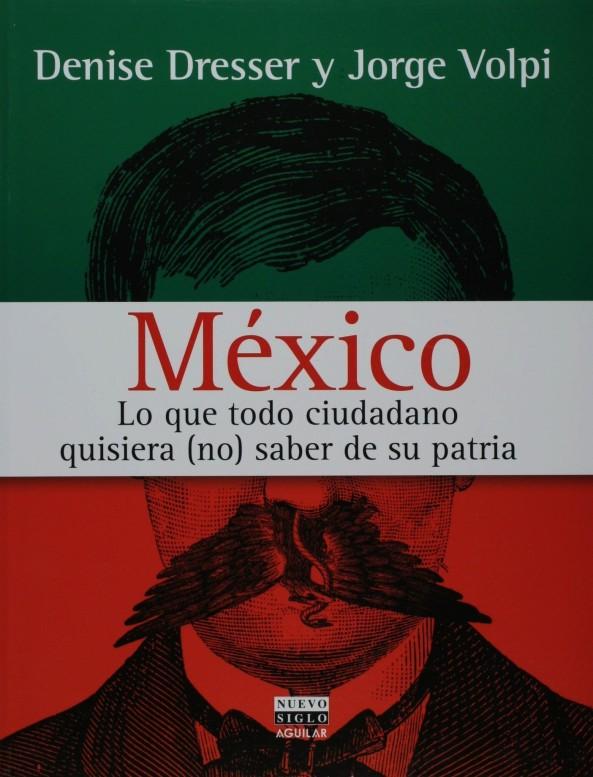 DENISE DRESSER. LO QUE TODO CIUDADANO QUISIERA NO SABER DE SU PATRIA. MÉXICO, ELECCIONES, CORRUPCIÓN, IMPUNIDAD