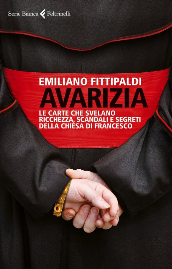 Avarizia. Le carte che svelano ricchezza, scandali e segreti della Chiesa di Francesco. Emiliano Fittipaldi