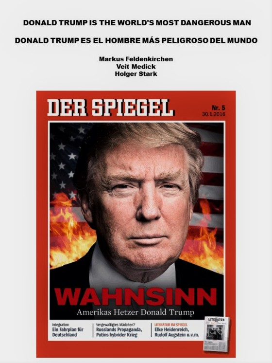 DER SPIEGEL. DONALD TRUMP IS THE WORLD'S MOST DANGEROUS MAN, DONALD TRUMP ES EL HOMBRE MÁS PELIGROSO DEL MUNDO. MARKUS FELDENKIRCHEN, VEIT MEDICK, HOLGER STARK