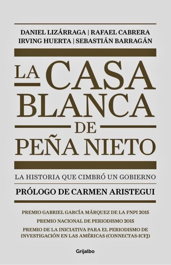 La casa blanca de Peña Nieto. La historia que cimbró un gobierno. MÉXICO, CORRUPCION, IMPUNIDAD, PRI, PAN, PRD, PVEM, MORENA