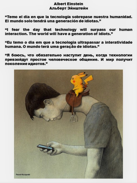 Albert Einstein, Альберт Эйнштейн, Pokemon, Покемон. I fear the day that technology will surpass our human interaction. The world will have a generation of idiots
