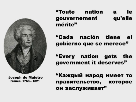 Joseph de Maistre. Toute nation a le gouvernement qu'elle mérite, Cada nación tiene el gobierno que se merece, Every nation gets the government it deserves, Каждый народ имеет то правительство, которое он заслуживает