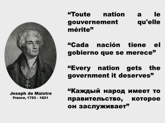 Joseph de Maistre. Toute nation a le gouvernement qu'elle mérite, Cada nación tiene el gobierno que se merece, Every nation gets the government it deserves, Каждый народ имеет то правительство, которое он заслуживает